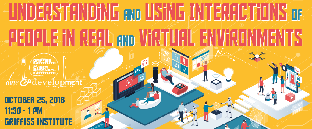 Dine and development training series Understanding and Using Interactions of People in Real and Virtual Environments