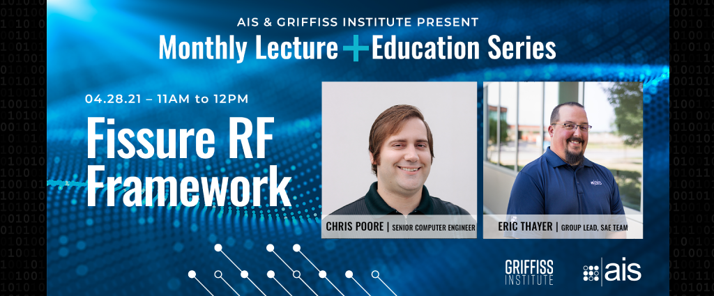 Griffiss Institute & AIS Monthly Lecture + Education Series: FISSURE RF Framework A Discussion with Chris Poore and Eric Thayer from AIS