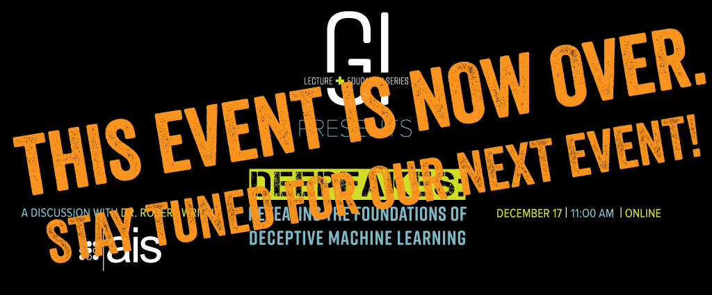GI Lecture + Education Series: Deepfakes: Revealing the Foundations of Deceptive Machine Learning